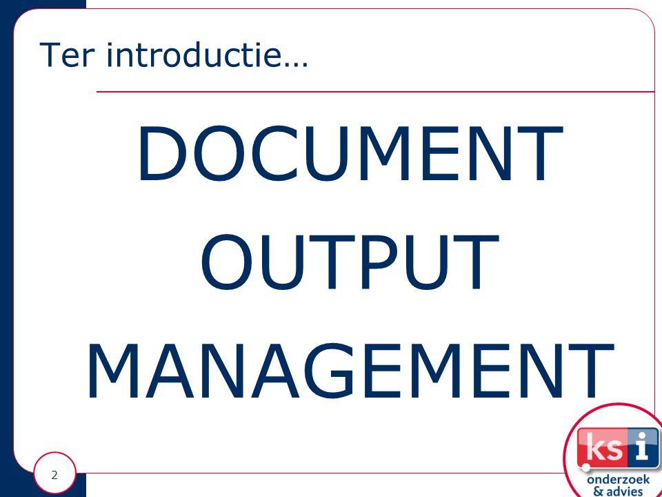 Ter introductie… 3 KLANT OUTPUT MANAGEMENT