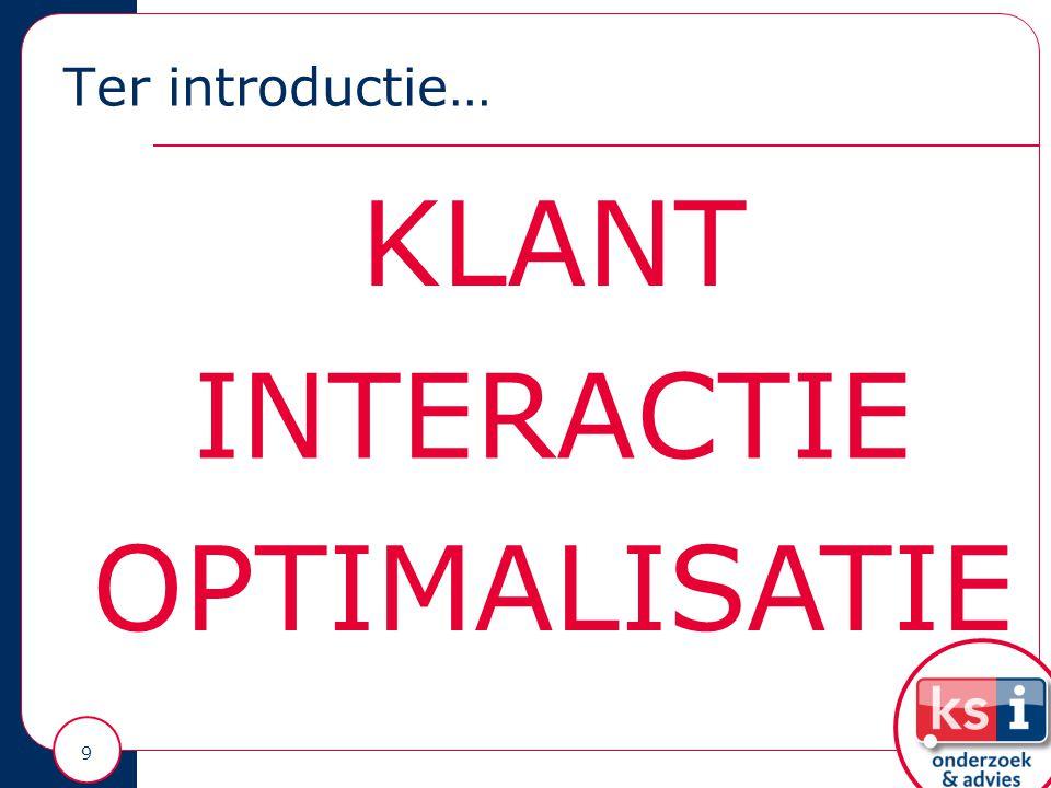 Ter introductie… 9 KLANT INTERACTIE OPTIMALISATIE