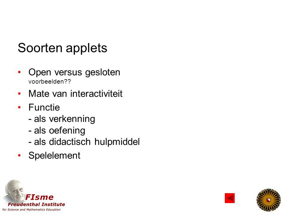 Soorten applets Open versus gesloten voorbeelden?? Mate van interactiviteit Functie - als verkenning - als oefening - als didactisch hulpmiddel Spelel