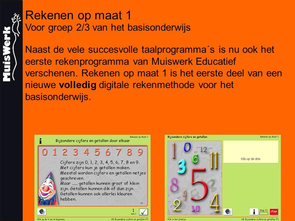 Rekenen op maat 1 Voor groep 2/3 van het basisonderwijs Naast de vele succesvolle taalprogramma´s is nu ook het eerste rekenprogramma van Muiswerk Educatief verschenen.