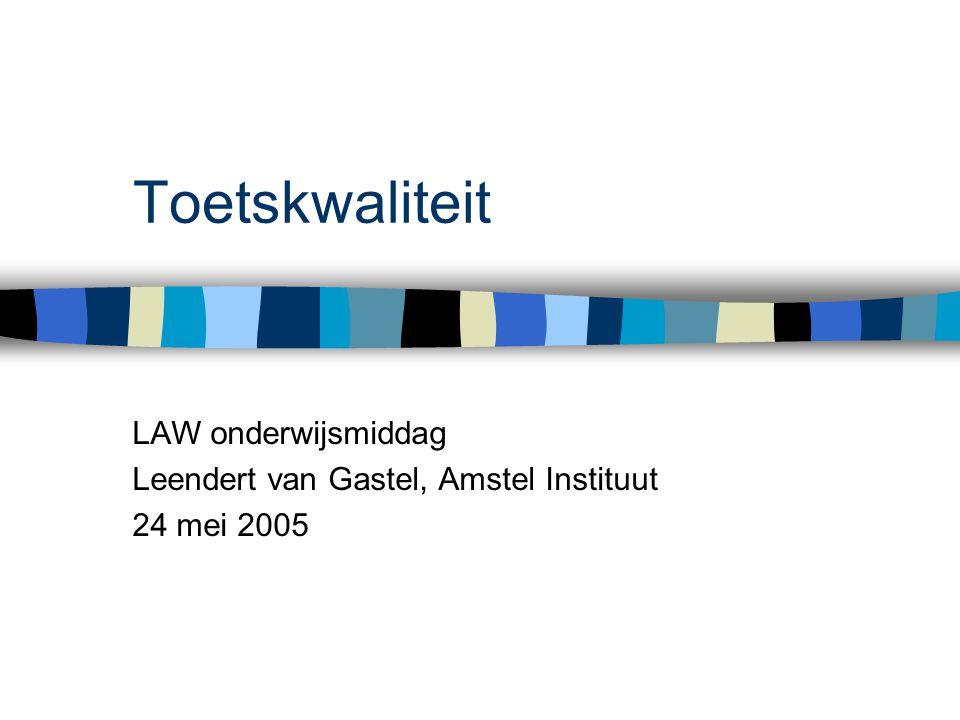 Toetskwaliteit LAW onderwijsmiddag Leendert van Gastel, Amstel Instituut 24 mei 2005