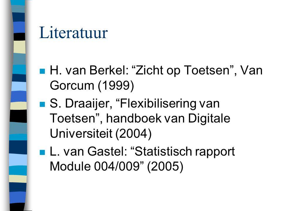 Literatuur n H. van Berkel: Zicht op Toetsen , Van Gorcum (1999) n S.
