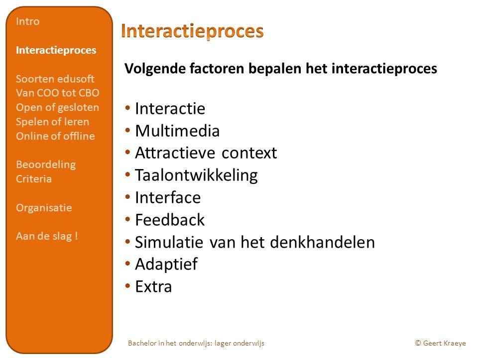 Bachelor in het onderwijs: lager onderwijs© Geert Kraeye Volgende factoren bepalen het interactieproces Interactie Multimedia Attractieve context Taal