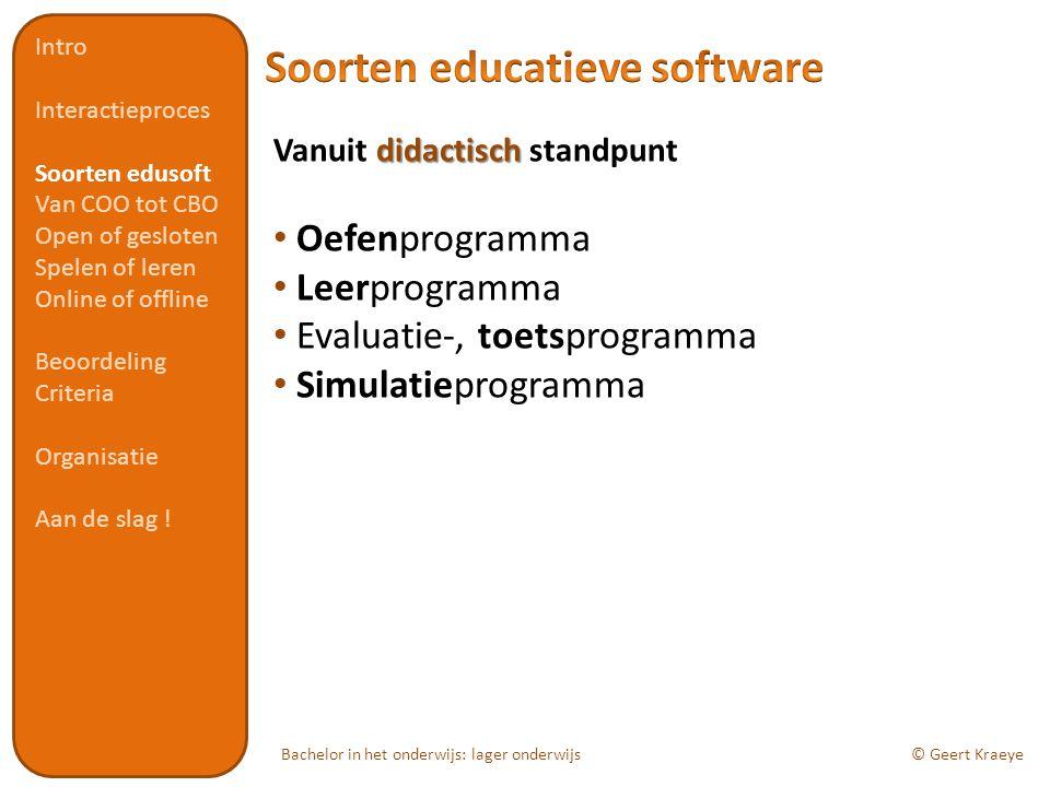 Bachelor in het onderwijs: lager onderwijs© Geert Kraeye didactisch Vanuit didactisch standpunt Oefenprogramma Leerprogramma Evaluatie-, toetsprogramm