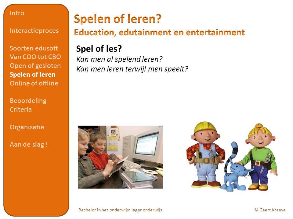 Bachelor in het onderwijs: lager onderwijs© Geert Kraeye Spel of les? Kan men al spelend leren? Kan men leren terwijl men speelt? Intro Interactieproc