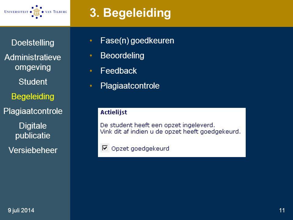 9 juli 201411 3. Begeleiding Fase(n) goedkeuren Beoordeling Feedback Plagiaatcontrole Doelstelling Administratieve omgeving Student Begeleiding Plagia
