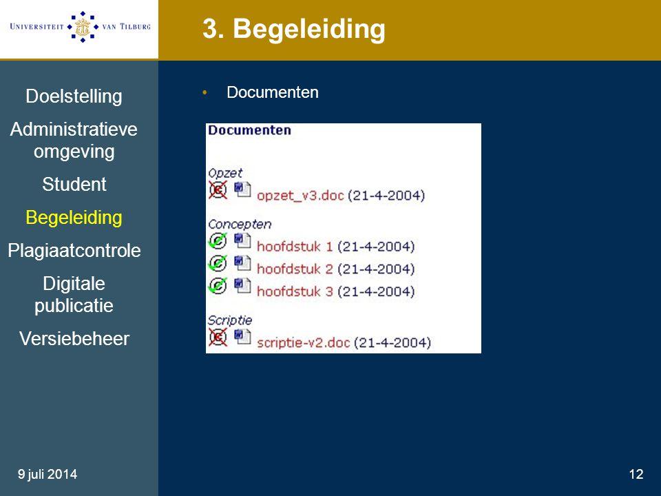 9 juli 201412 3. Begeleiding Documenten Doelstelling Administratieve omgeving Student Begeleiding Plagiaatcontrole Digitale publicatie Versiebeheer