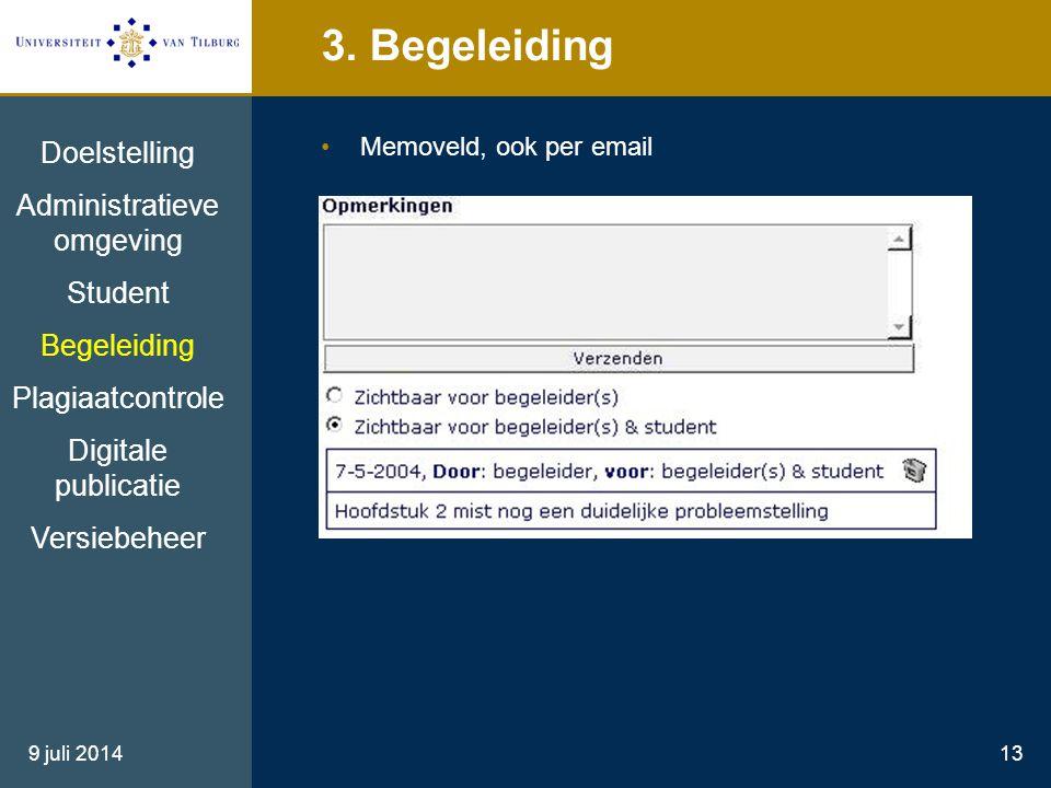 9 juli 201413 3. Begeleiding Memoveld, ook per email Doelstelling Administratieve omgeving Student Begeleiding Plagiaatcontrole Digitale publicatie Ve
