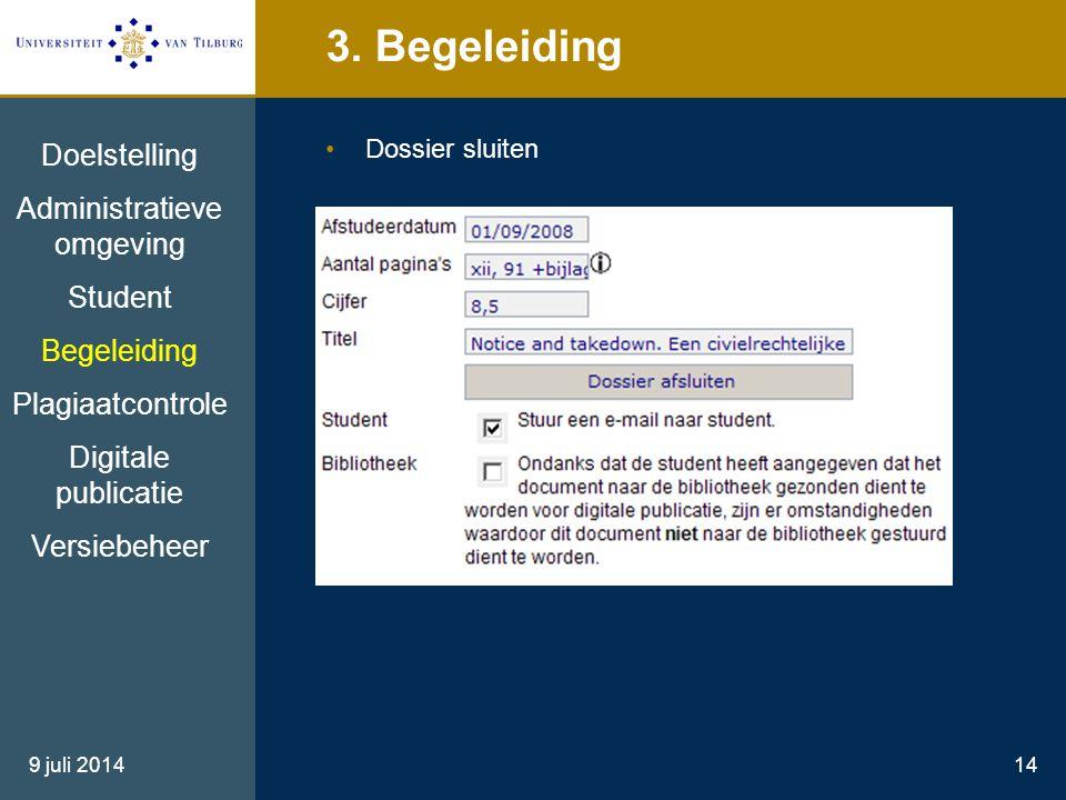 9 juli 201414 3. Begeleiding Dossier sluiten Doelstelling Administratieve omgeving Student Begeleiding Plagiaatcontrole Digitale publicatie Versiebehe
