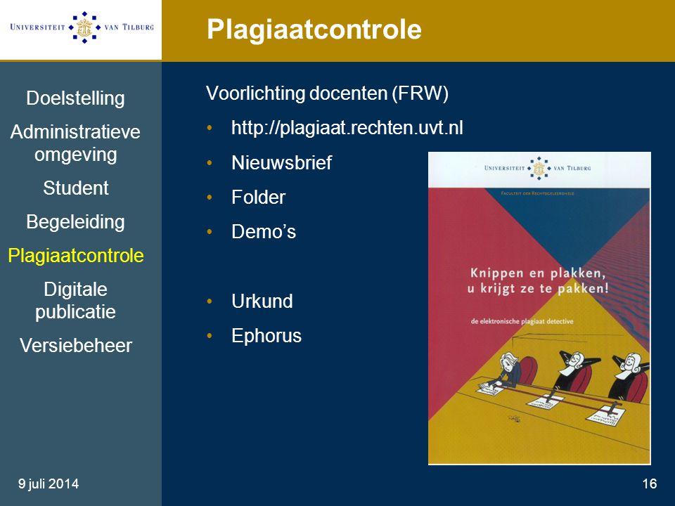 9 juli 201416 Plagiaatcontrole Voorlichting docenten (FRW) http://plagiaat.rechten.uvt.nl Nieuwsbrief Folder Demo's Urkund Ephorus Doelstelling Admini