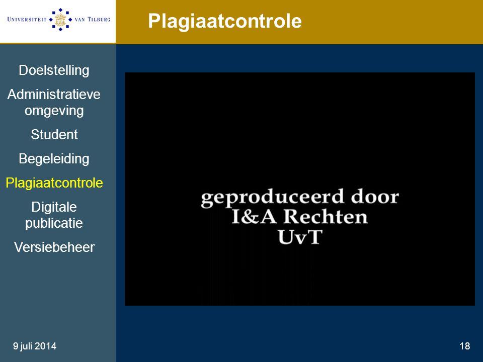 9 juli 201418 Plagiaatcontrole Doelstelling Administratieve omgeving Student Begeleiding Plagiaatcontrole Digitale publicatie Versiebeheer