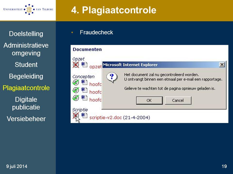 9 juli 201419 4. Plagiaatcontrole Fraudecheck Doelstelling Administratieve omgeving Student Begeleiding Plagiaatcontrole Digitale publicatie Versiebeh