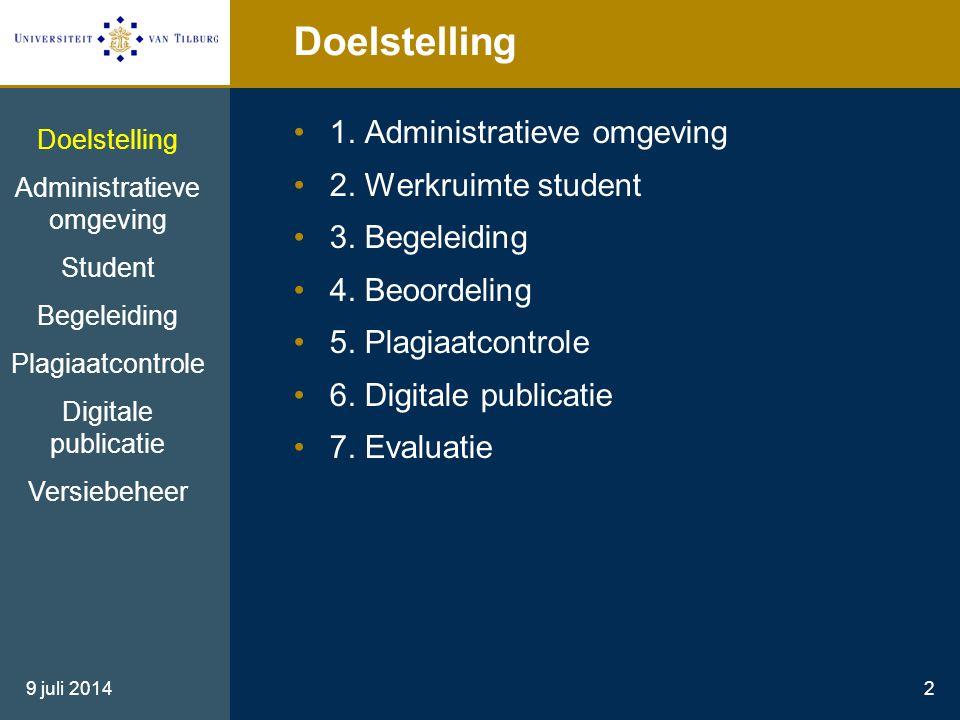 9 juli 20142 Doelstelling 1. Administratieve omgeving 2. Werkruimte student 3. Begeleiding 4. Beoordeling 5. Plagiaatcontrole 6. Digitale publicatie 7