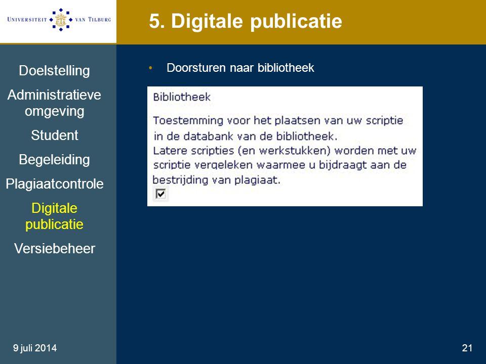 9 juli 201421 5. Digitale publicatie Doorsturen naar bibliotheek Doelstelling Administratieve omgeving Student Begeleiding Plagiaatcontrole Digitale p