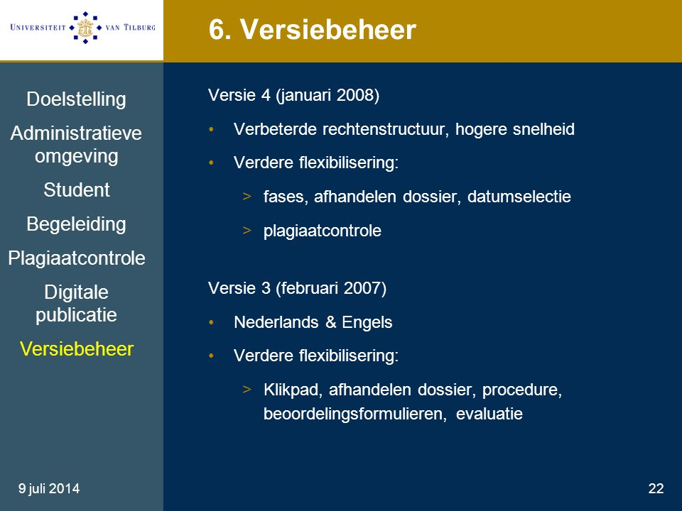 9 juli 201422 6. Versiebeheer Versie 4 (januari 2008) Verbeterde rechtenstructuur, hogere snelheid Verdere flexibilisering: >fases, afhandelen dossier