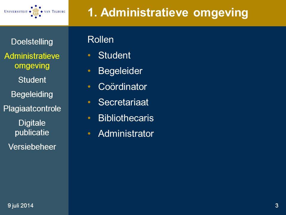 9 juli 20143 1. Administratieve omgeving Rollen Student Begeleider Coördinator Secretariaat Bibliothecaris Administrator Doelstelling Administratieve