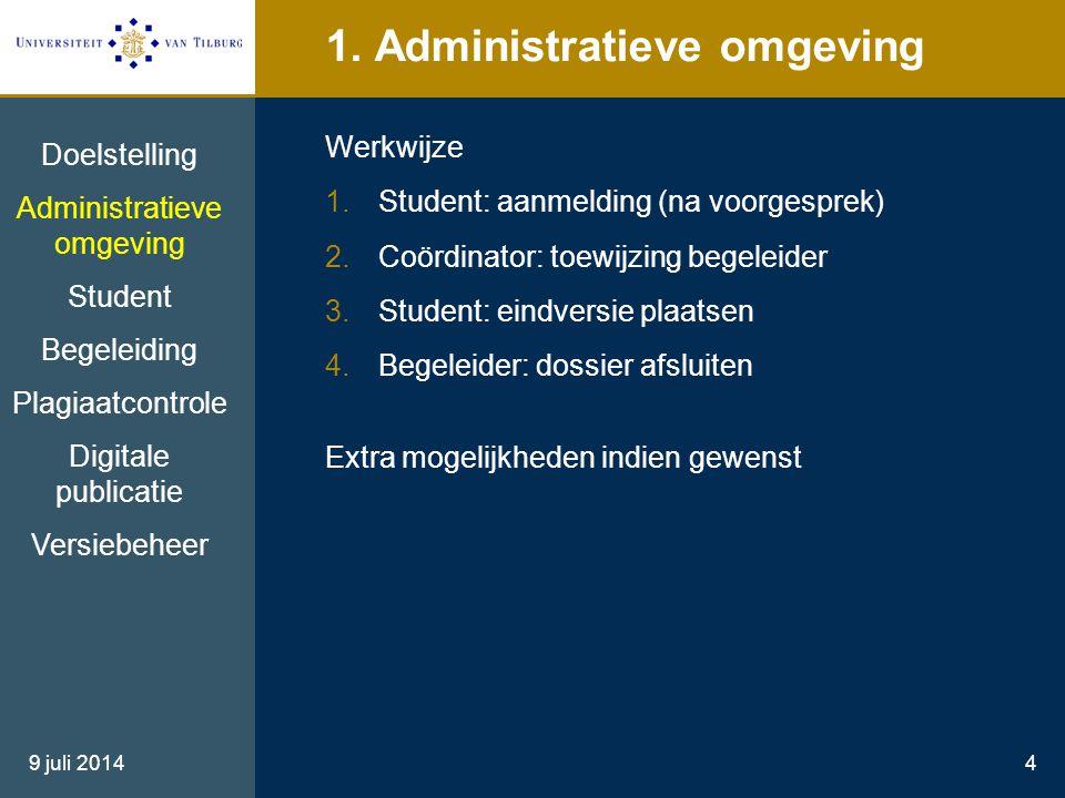 9 juli 20144 1. Administratieve omgeving Werkwijze 1.Student: aanmelding (na voorgesprek) 2.Coördinator: toewijzing begeleider 3.Student: eindversie p