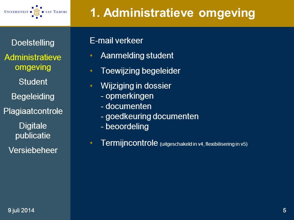 9 juli 20145 1. Administratieve omgeving E-mail verkeer Aanmelding student Toewijzing begeleider Wijziging in dossier - opmerkingen - documenten - goe