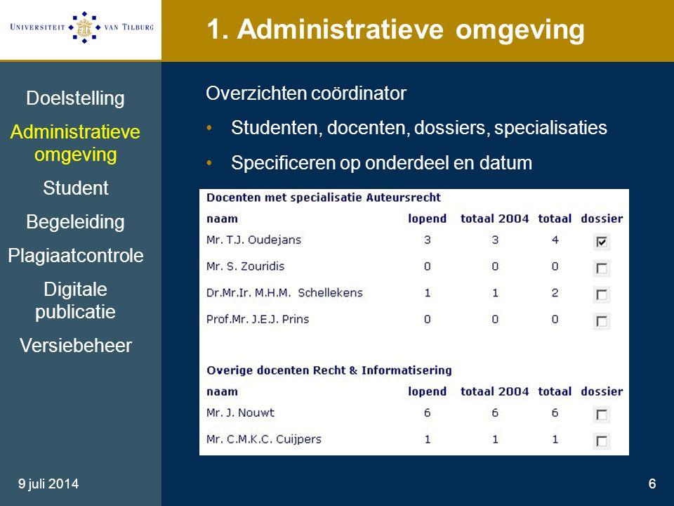 9 juli 20146 1. Administratieve omgeving Overzichten coördinator Studenten, docenten, dossiers, specialisaties Specificeren op onderdeel en datum Doel