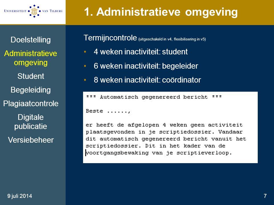 9 juli 20147 1. Administratieve omgeving Termijncontrole (uitgeschakeld in v4, flexibilisering in v5) 4 weken inactiviteit: student 6 weken inactivite