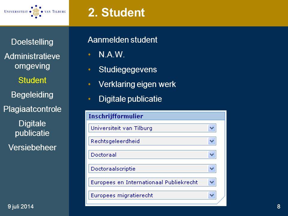 9 juli 20148 2. Student Aanmelden student N.A.W. Studiegegevens Verklaring eigen werk Digitale publicatie Doelstelling Administratieve omgeving Studen