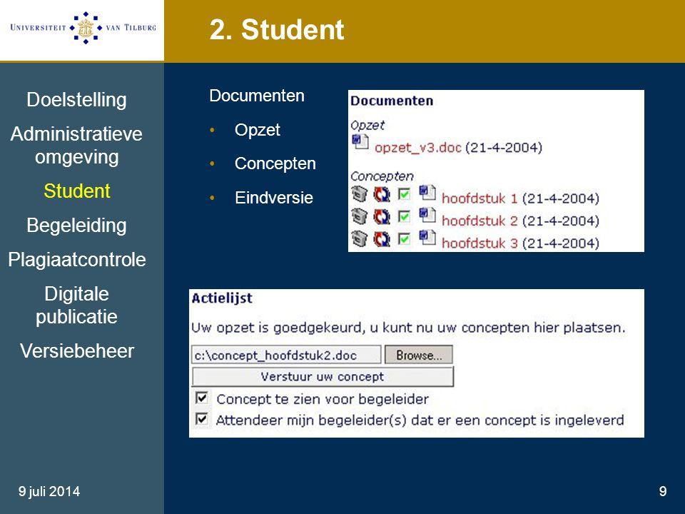 9 juli 20149 2. Student Documenten Opzet Concepten Eindversie Doelstelling Administratieve omgeving Student Begeleiding Plagiaatcontrole Digitale publ