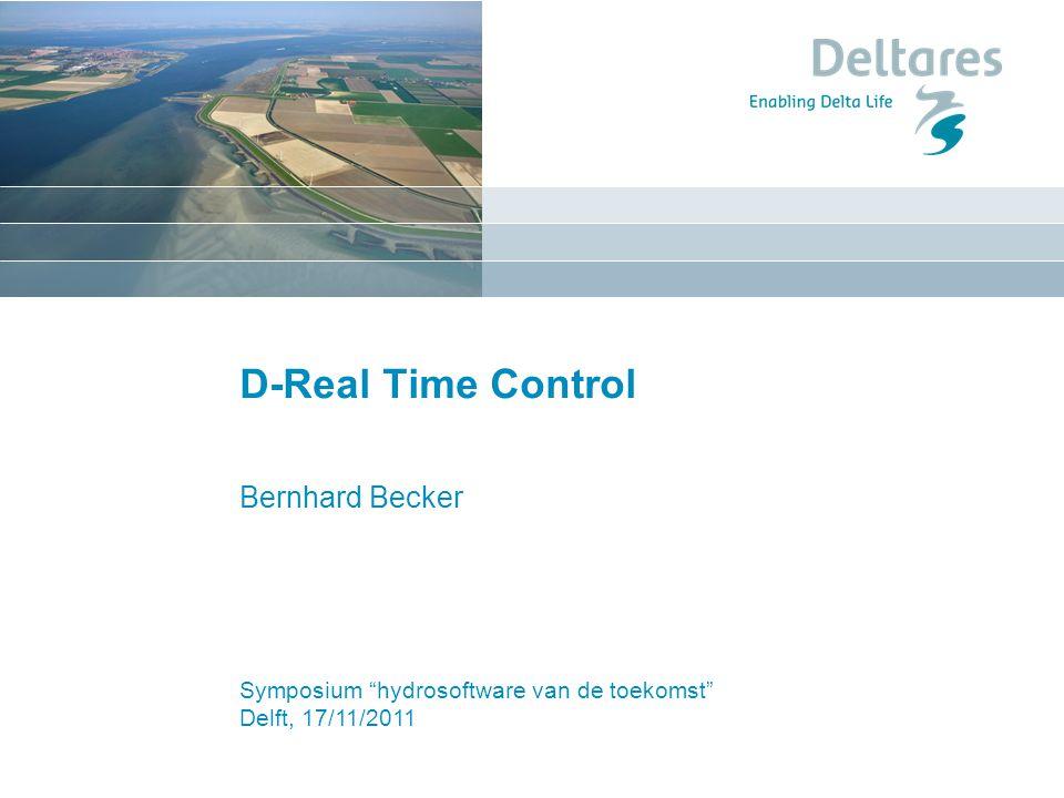 Symposium hydrosoftware van de toekomst Delft, 17/11/2011 D-Real Time Control Bernhard Becker