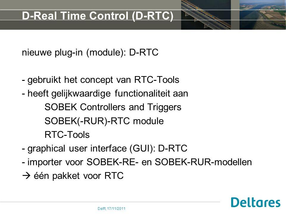 Delft, 17/11/2011 D-Real Time Control (D-RTC) nieuwe plug-in (module): D-RTC - gebruikt het concept van RTC-Tools - heeft gelijkwaardige functionaliteit aan SOBEK Controllers and Triggers SOBEK(-RUR)-RTC module RTC-Tools - graphical user interface (GUI): D-RTC - importer voor SOBEK-RE- en SOBEK-RUR-modellen  één pakket voor RTC