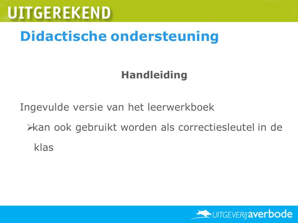 Didactische ondersteuning Handleiding Ingevulde versie van het leerwerkboek  kan ook gebruikt worden als correctiesleutel in de klas