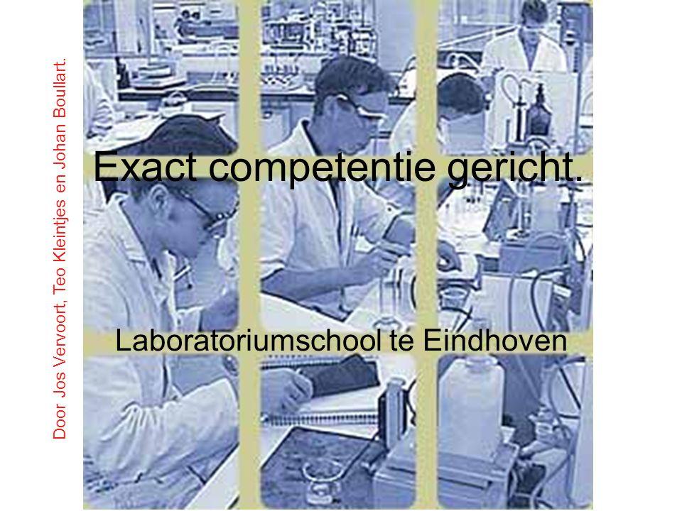 Exact competentie gericht. Laboratoriumschool te Eindhoven Door Jos Vervoort, Teo Kleintjes en Johan Boullart.