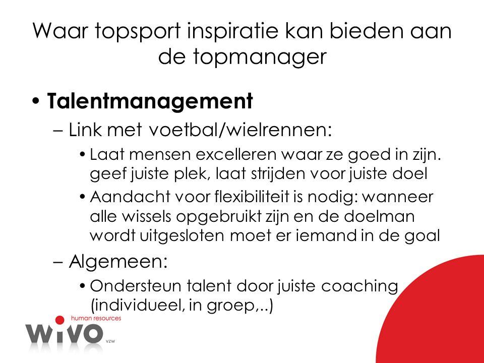 Waar topsport inspiratie kan bieden aan de topmanager Talentmanagement –Link met voetbal/wielrennen: Laat mensen excelleren waar ze goed in zijn. geef