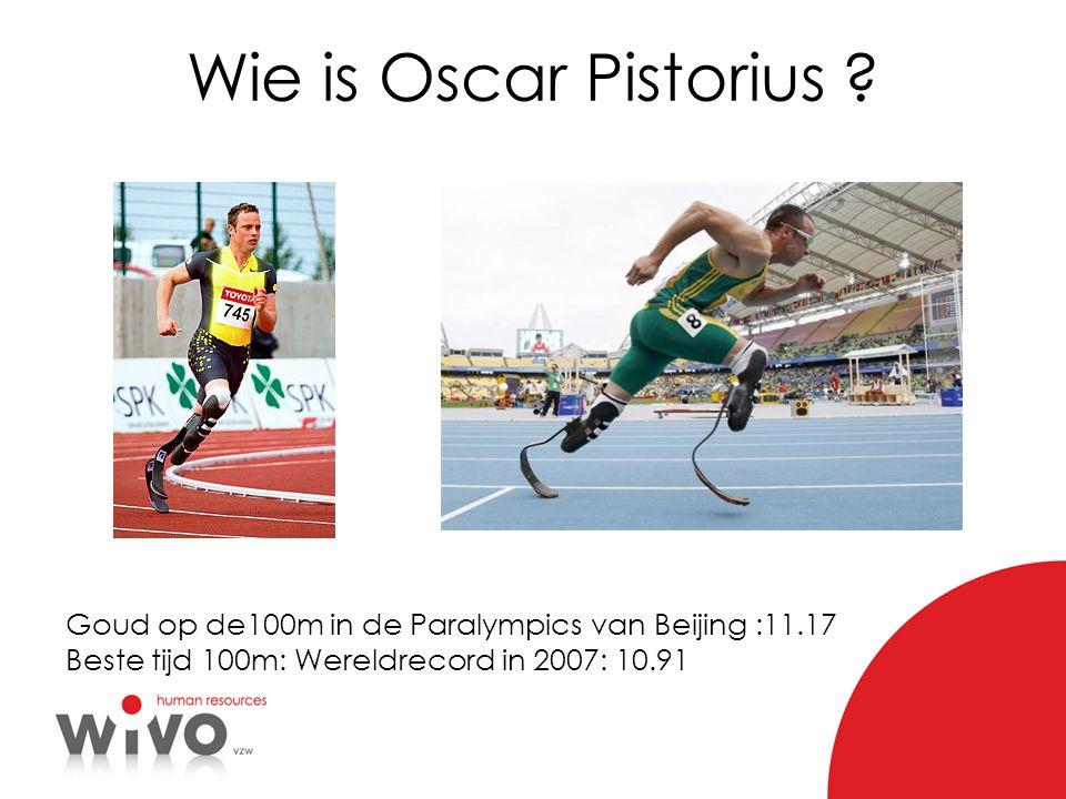 Wie is Oscar Pistorius ? Goud op de100m in de Paralympics van Beijing :11.17 Beste tijd 100m: Wereldrecord in 2007: 10.91