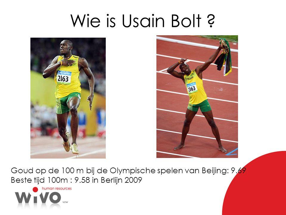 Wie is Usain Bolt ? Goud op de 100 m bij de Olympische spelen van Beijing: 9.69 Beste tijd 100m : 9.58 in Berlijn 2009