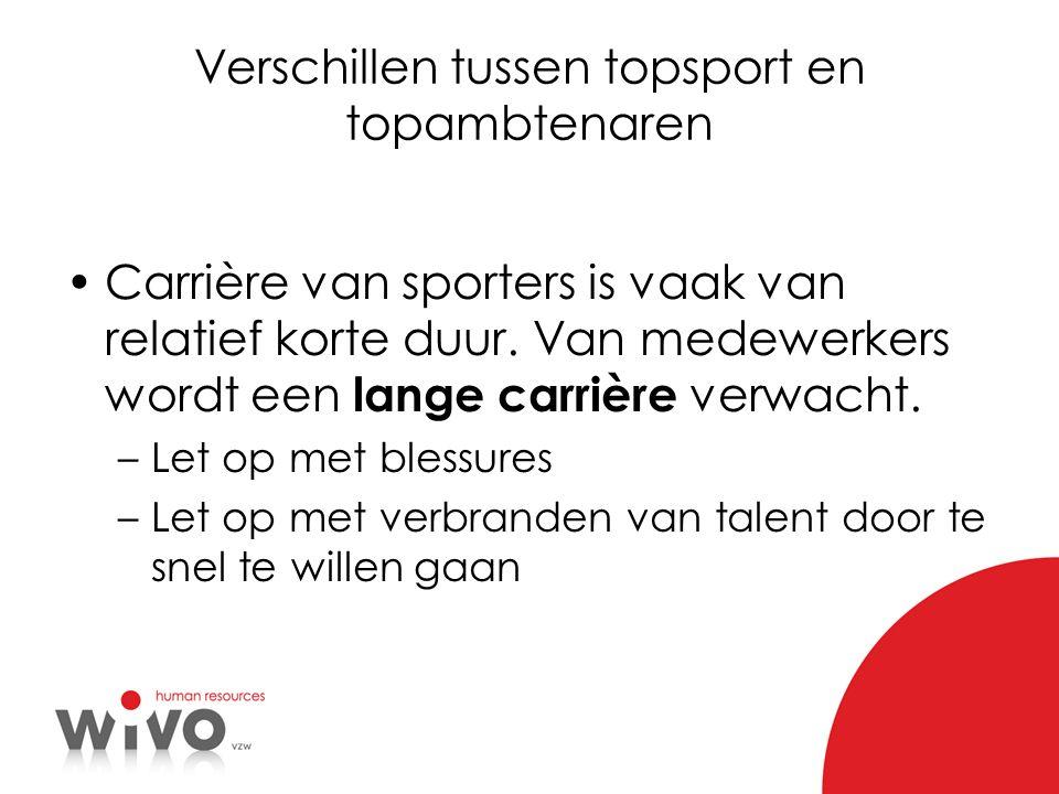 Verschillen tussen topsport en topambtenaren Carrière van sporters is vaak van relatief korte duur. Van medewerkers wordt een lange carrière verwacht.
