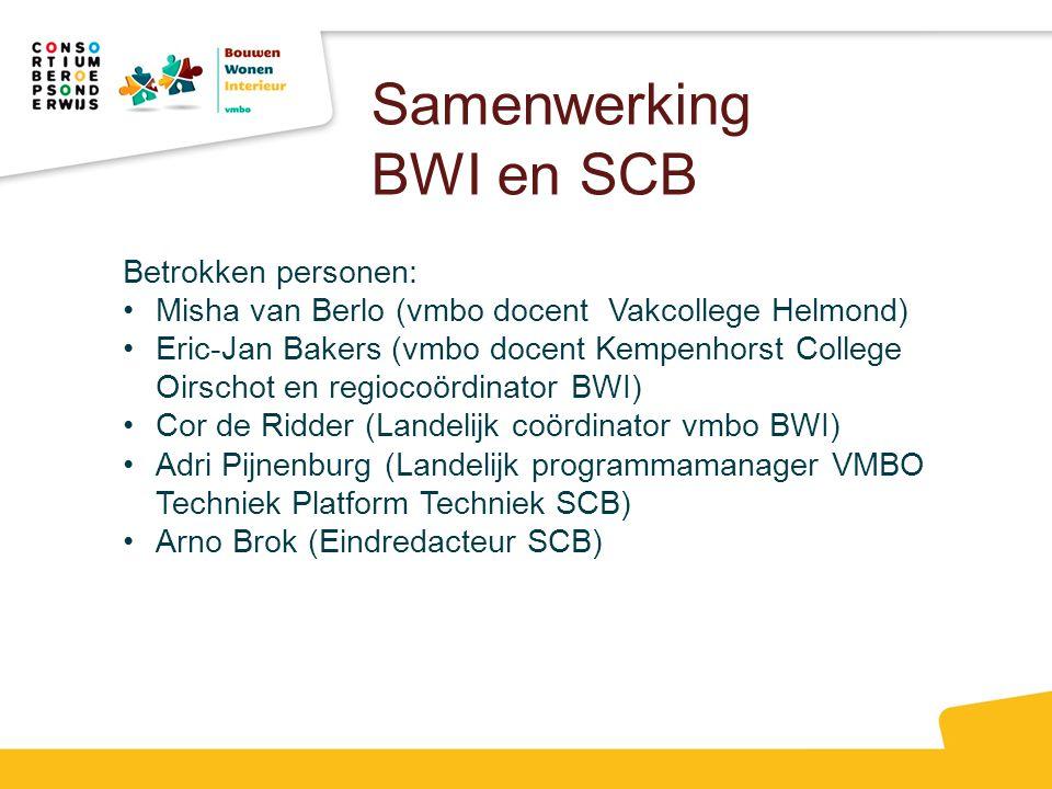 Samenwerking BWI en SCB Betrokken personen: Misha van Berlo (vmbo docent Vakcollege Helmond) Eric-Jan Bakers (vmbo docent Kempenhorst College Oirschot
