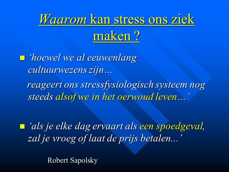 Waarom kan stress ons ziek maken ? 'hoewel we al eeuwenlang cultuurwezens zijn… 'hoewel we al eeuwenlang cultuurwezens zijn… reageert ons stressfysiol