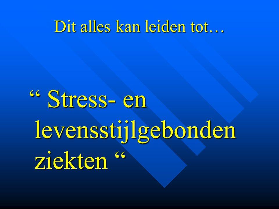 "Dit alles kan leiden tot… "" Stress- en levensstijlgebonden ziekten "" "" Stress- en levensstijlgebonden ziekten """