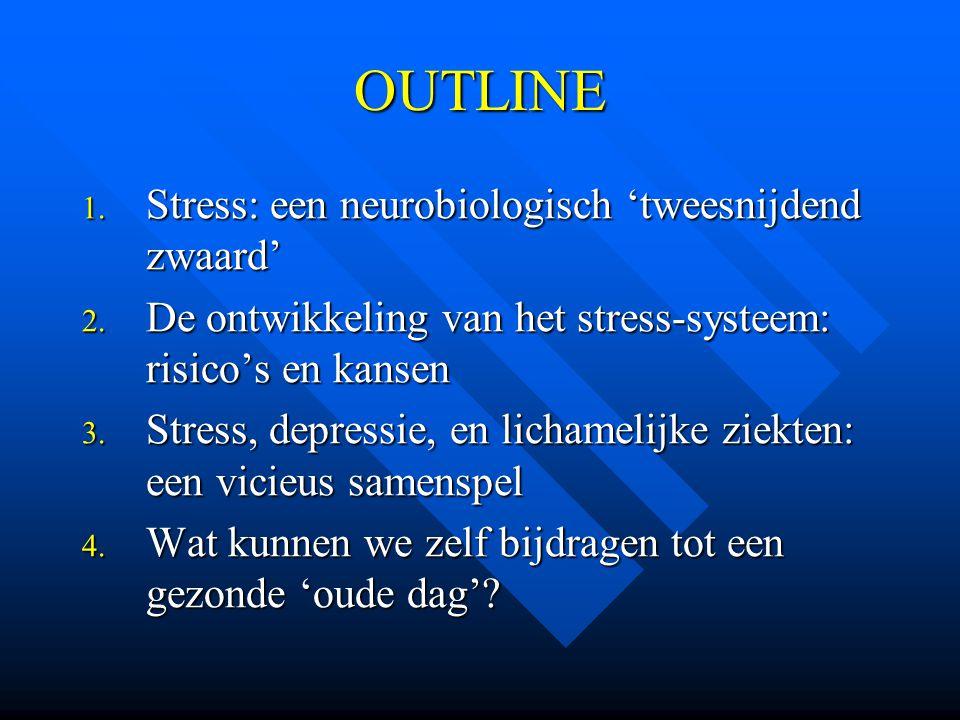 OUTLINE 1. Stress: een neurobiologisch 'tweesnijdend zwaard' 2. De ontwikkeling van het stress-systeem: risico's en kansen 3. Stress, depressie, en li