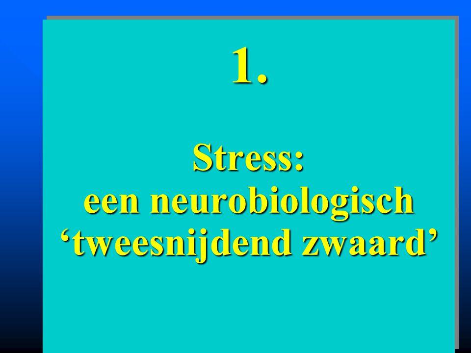 1. Stress: een neurobiologisch 'tweesnijdend zwaard'