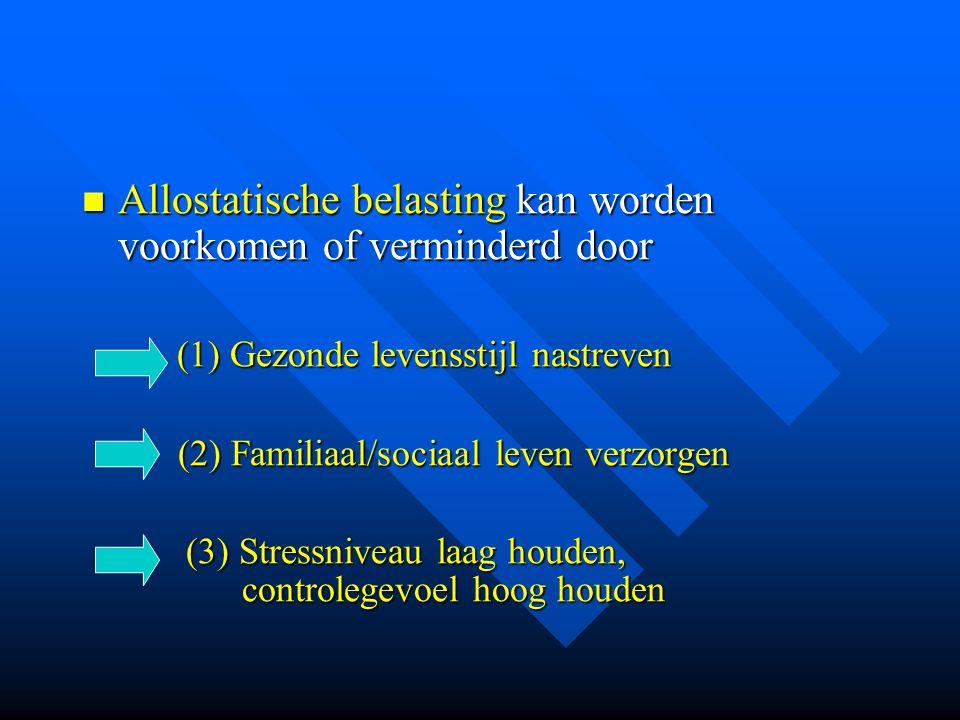Allostatische belasting kan worden voorkomen of verminderd door Allostatische belasting kan worden voorkomen of verminderd door (1) Gezonde levensstij