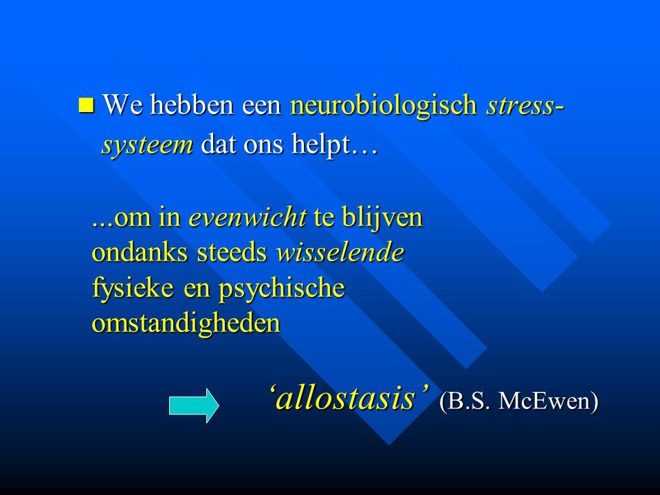We hebben een neurobiologisch stress- systeem dat ons helpt… We hebben een neurobiologisch stress- systeem dat ons helpt…...om in evenwicht te blijven