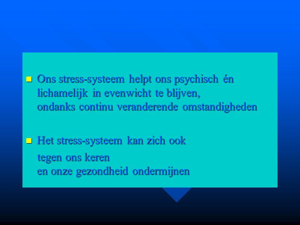 Ons stress-systeem helpt ons psychisch én lichamelijk in evenwicht te blijven, ondanks continu veranderende omstandigheden Ons stress-systeem helpt on
