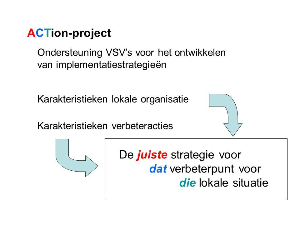 ACTion-project Ondersteuning VSV's voor het ontwikkelen van implementatiestrategieën Karakteristieken lokale organisatie Karakteristieken verbeteracti
