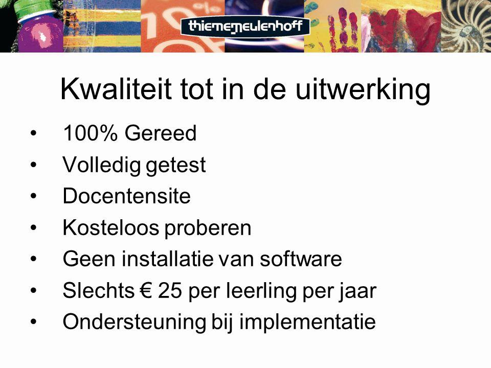 Kwaliteit tot in de uitwerking 100% Gereed Volledig getest Docentensite Kosteloos proberen Geen installatie van software Slechts € 25 per leerling per jaar Ondersteuning bij implementatie
