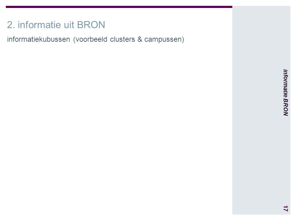 17 informatie BRON 2. informatie uit BRON informatiekubussen (voorbeeld clusters & campussen)