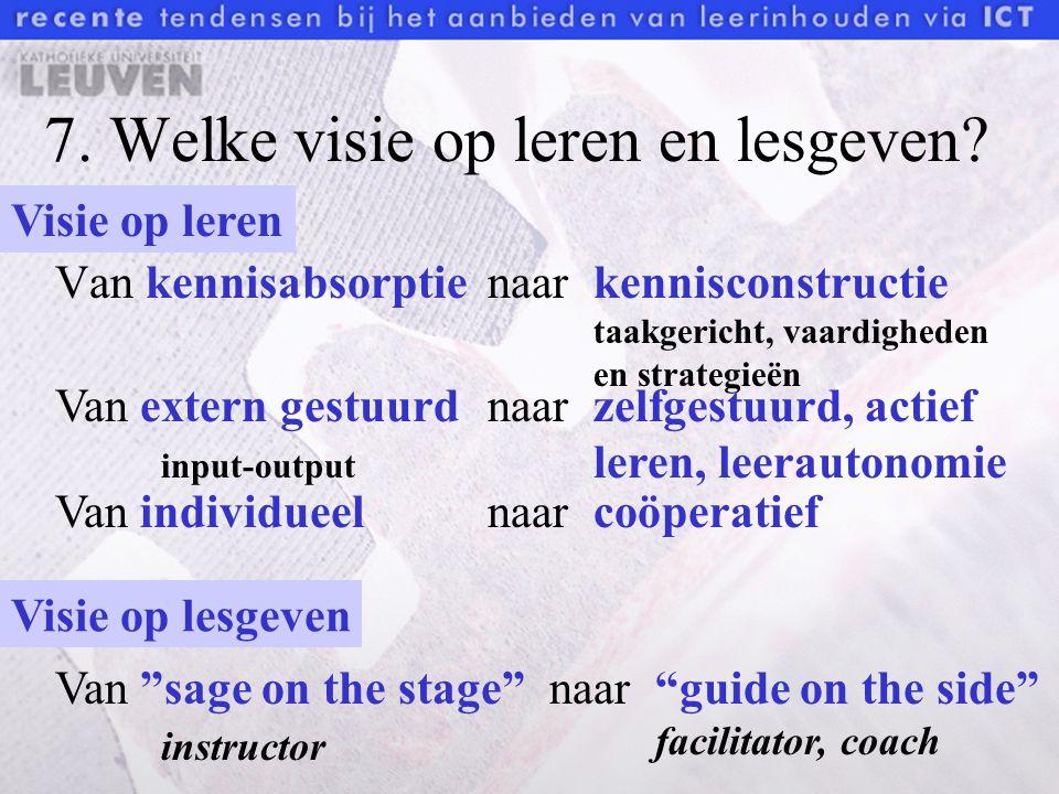 7. Welke visie op leren en lesgeven? Van kennisabsorptienaarkennisconstructie taakgericht, vaardigheden en strategieën Visie op leren Van extern gestu