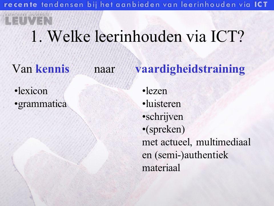 1. Welke leerinhouden via ICT? Van kennisnaarvaardigheidstraining lezen luisteren schrijven (spreken) met actueel, multimediaal en (semi-)authentiek m