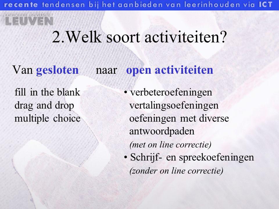 2.Welk soort activiteiten? Van geslotennaaropen activiteiten verbeteroefeningen vertalingsoefeningen oefeningen met diverse antwoordpaden (met on line