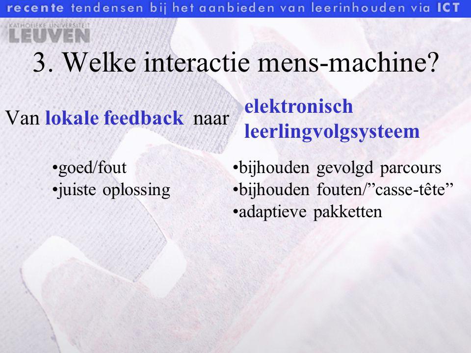 """3. Welke interactie mens-machine? Van lokale feedbacknaar elektronisch leerlingvolgsysteem bijhouden gevolgd parcours bijhouden fouten/""""casse-tête"""" ad"""