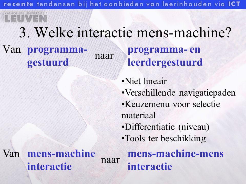 3. Welke interactie mens-machine? Van programma- gestuurd naar programma- en leerdergestuurd Niet lineair Verschillende navigatiepaden Keuzemenu voor